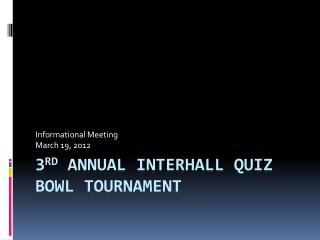 3 rd  Annual  Interhall  Quiz Bowl Tournament