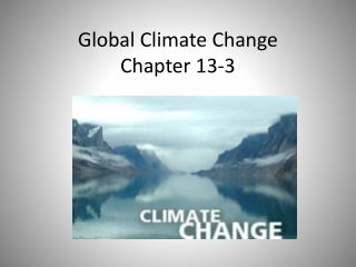 Global Climate Change Chapter 13-3