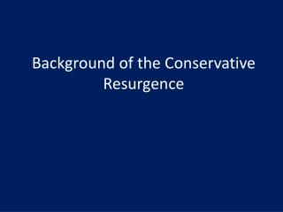 Background of the Conservative Resurgence