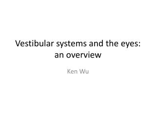 Vestibular systems and the eyes:  a n  overview