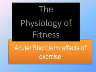 Acute/ Short term effects of exercise