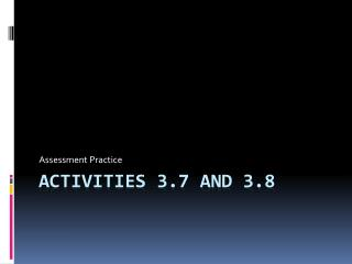 Activities 3.7 and 3.8