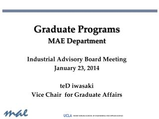 Graduate Programs MAE Department Industrial Advisory Board Meeting January 23, 2014 teD iwasaki