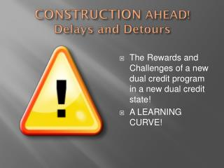 CONSTRUCTION  AHEAD! Delays and Detours