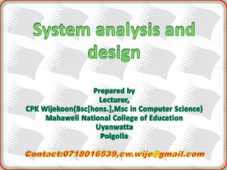 System analysis and design Prepared by Lecturer, CPK Wijekoon(Bsc[hons.],Msc in Computer Science)