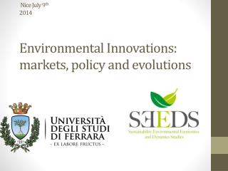 Nice July 9 th 2014 Environmental Innovations: markets, policy and evolutions