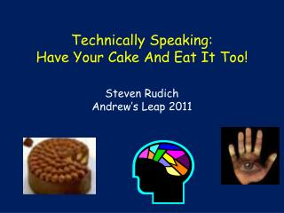 Technically Speaking: Have Your Cake And Eat It Too!