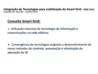 Integração de Tecnologias para viabilização da Smart Grid – SBSE 2010