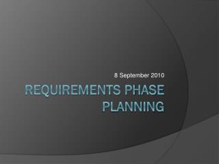 Requirements phase planning