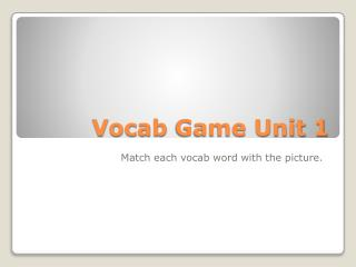Vocab  Game Unit 1