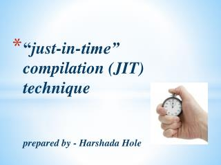 """ just-in-time"" compilation (JIT)  technique prepared by - Harshada Hole"