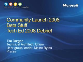 Community Launch 2008 Beta Stuff Tech Ed 2008 Debrief