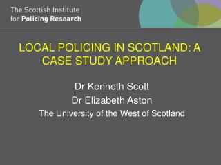 LOCAL POLICING IN SCOTLAND: A CASE STUDY APPROACH