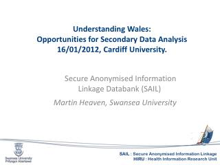 Understanding Wales:  Opportunities  for Secondary Data Analysis  16/01/2012, Cardiff University.