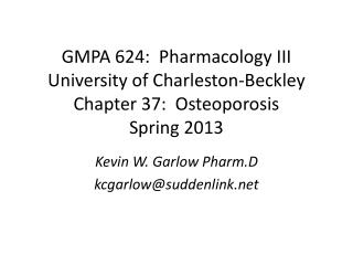 GMPA 624:  Pharmacology III University of Charleston-Beckley Chapter 37:  Osteoporosis Spring 2013