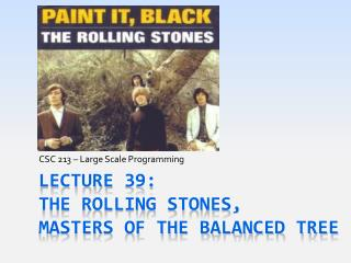Lecture 39: The Rolling Stones,  Masters of the Balanced Tree