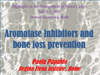 Highlights in the Management of Breast Cancer July 4-5, 2008 Domus Sessoriana , Rome
