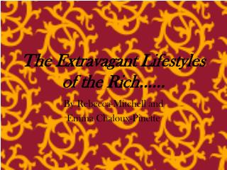 The  Extravagant Lifestyles of the Rich……