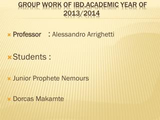GROUP WORK OF IBD,ACADEMIC YEAR OF 2013/2014