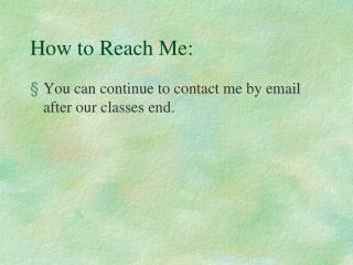 How to Reach Me: