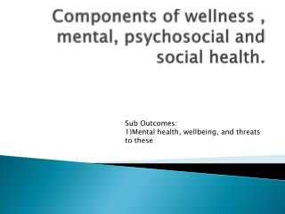 Components of wellness , mental, psychosocial and  social health.