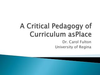 A Critical Pedagogy of   Curriculum  asPlace