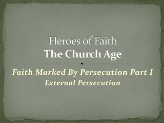 Heroes of Faith The Church Age
