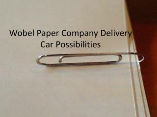 Wobel Paper Company Delivery Car Possibilities