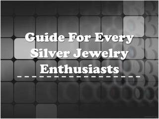 Tips For Every Silver Jewelry Enthusiasts