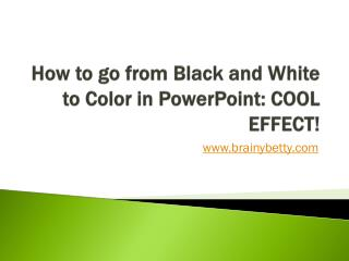 How to go from Black and White to Color in PowerPoint: COOL EFFECT!