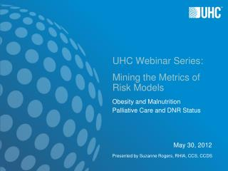 UHC Webinar Series: Mining the Metrics of  Risk Models