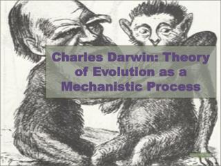 Charles Darwin: Theory of Evolution as a Mechanistic Process