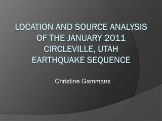 Location and Source Analysis of the January 2011 Circleville, Utah  Earthquake  Sequence