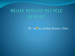 REUSE REDUCE RECYCLE REPORT