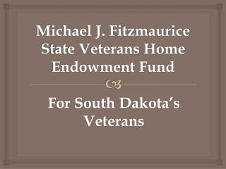 Michael J. Fitzmaurice State Veterans Home Endowment Fund