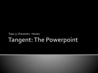 Tangent: The Powerpoint