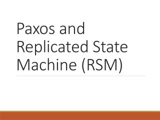 Paxos  and Replicated State Machine (RSM)
