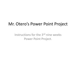 Mr. Otero's Power Point Project