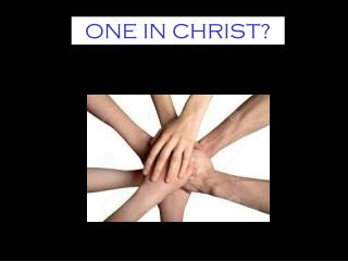 ONE IN CHRIST?