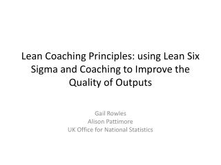 Lean Coaching Principles: using Lean Six Sigma and Coaching to Improve the Quality of Outputs