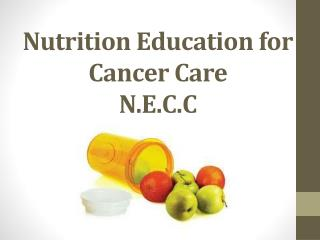 Nutrition Education for Cancer Care  N.E.C.C