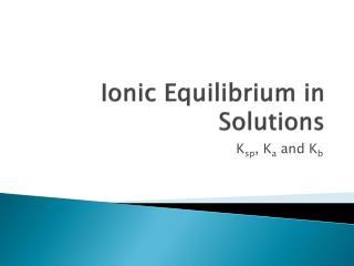 Ionic Equilibrium in Solutions
