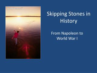 Skipping Stones in History