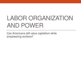 Labor Organization and Power