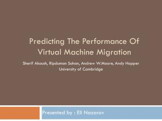 Predicting The Performance Of Virtual Machine Migration