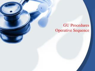 GU Procedures Operative Sequence