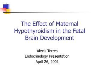 The Effect of Maternal Hypothyroidism in the Fetal Brain Development
