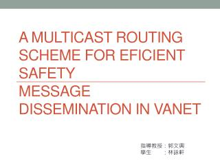 A Multicast Routing Scheme for  EfIcient Safety Message Dissemination in VANET