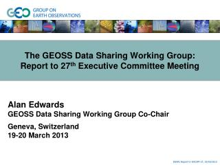 The GEOSS Data Sharing Working Group: Report to 27 th  Executive Committee Meeting