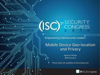Mobile Device Geo-location and  Privacy Spencer Wilco x @ brasscount